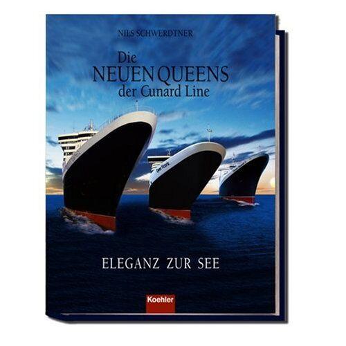 Nils Schwerdtner - Die neuen Queens der Cunard Line: Eleganz zur See - Preis vom 21.10.2020 04:49:09 h