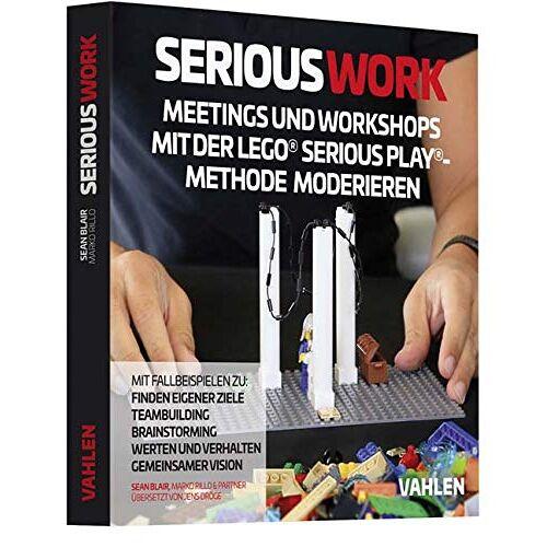 Sean Blair - Serious Work: Meetings und Workshops mit der Lego® Serious Play® Methode moderieren - Preis vom 18.11.2019 05:56:55 h