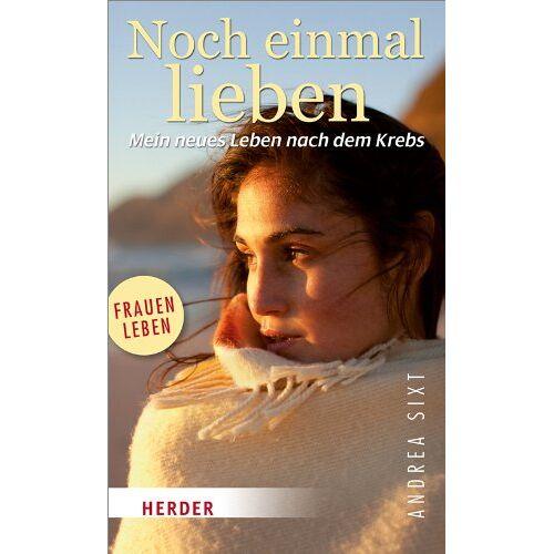 Andrea Sixt - Noch einmal lieben: Mein neues Leben nach dem Krebs (HERDER spektrum) - Preis vom 21.04.2021 04:48:01 h