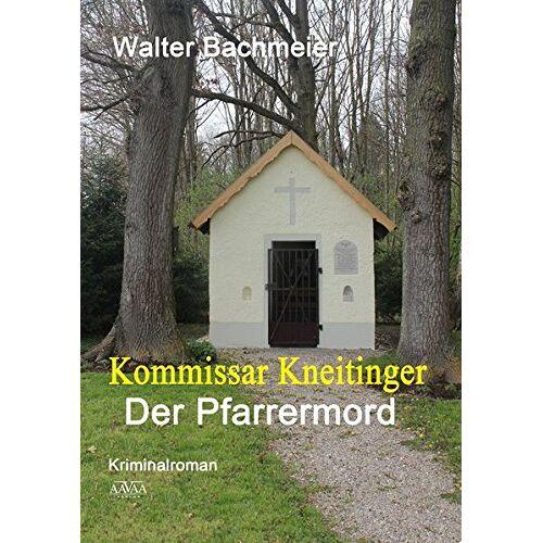 Walter Bachmeier - Kommissar Kneitinger - Großdruck: Der Pfarrermord - Preis vom 17.04.2021 04:51:59 h