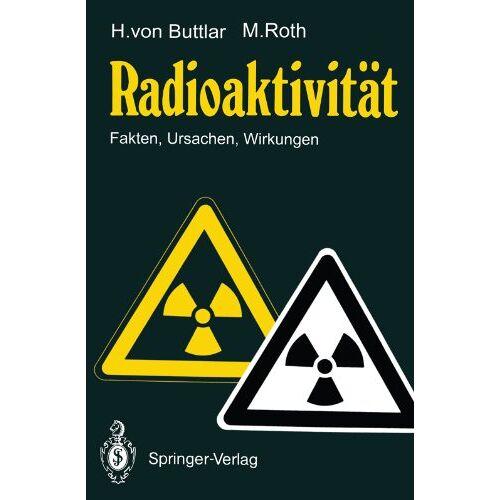 Haro von Buttlar - Radioaktivität: Fakten, Ursachen, Wirkungen - Preis vom 21.04.2021 04:48:01 h