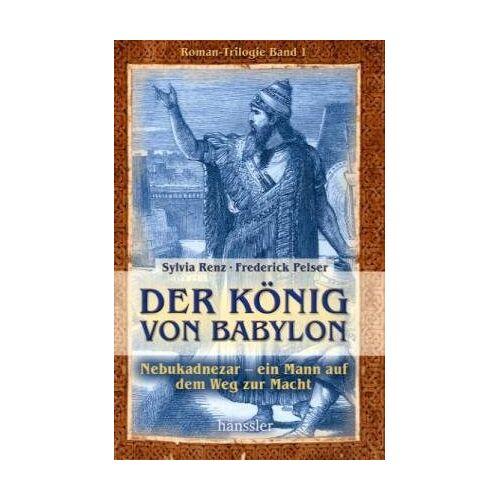 Sylvia Renz - Der König von Babylon: Nebukadnezar - ein Mann auf dem Weg zur Macht - Preis vom 05.05.2021 04:54:13 h