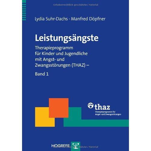 Lydia Suhr-Dachs - Leistungsängste: Therapieprogramm für Kinder und Jugendliche mit Angst- und Zwangsstörungen (THAZ) - Band 1 - Preis vom 03.05.2021 04:57:00 h