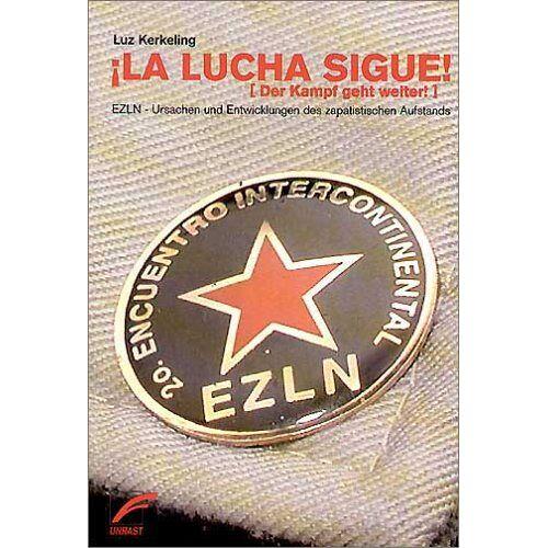 Luz Kerkeling - La Lucha sigue - Der Kampf geht weiter. EZLN - Ursachen und Entwicklungen des zapatistischen Aufstands - Preis vom 05.05.2021 04:54:13 h