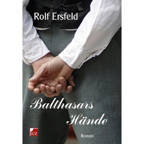 Rolf Ersfeld - Balthasars Hände: Roman - Preis vom 20.10.2020 04:55:35 h
