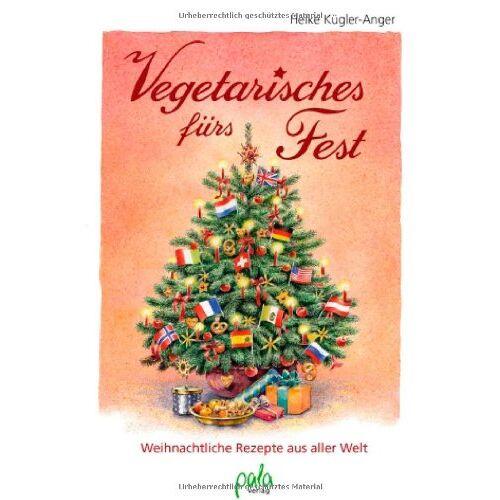Heike Kügler-Anger - Vegetarisches fürs Fest: Weihnachtsrezepte aus aller Welt - Preis vom 06.03.2021 05:55:44 h