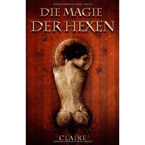 Claire - Die Magie der Hexen: Umfassendes Anleitungsbuch für Magier und Hexen - Preis vom 28.03.2020 05:56:53 h