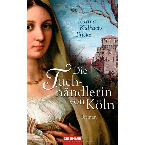 Karina Kulbach-Fricke - Die Tuchhändlerin von Köln: Roman - Preis vom 15.05.2021 04:43:31 h