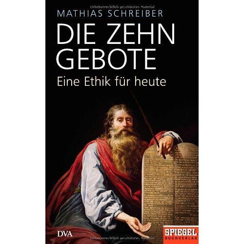 Mathias Schreiber - Die Zehn Gebote: Eine Ethik für heute - Ein SPIEGEL-Buch - Preis vom 21.10.2020 04:49:09 h