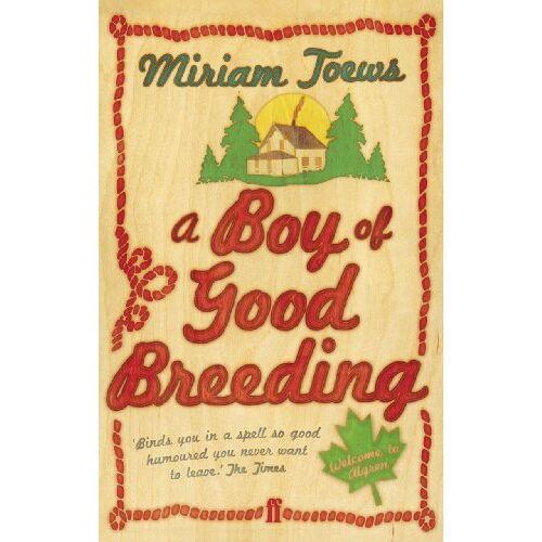 Miriam Toews - A Boy of Good Breeding - Preis vom 27.02.2021 06:04:24 h