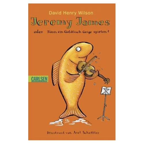 Wilson, David H. - Jeremy James oder Kann ein Goldfisch Geige spielen? - Preis vom 21.10.2020 04:49:09 h