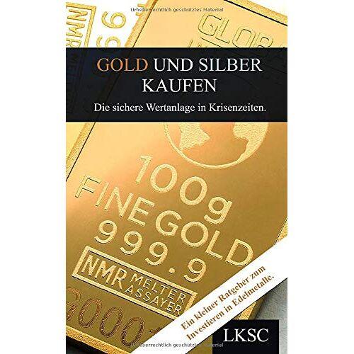 LK Smart Capital - Gold und Silber kaufen: Die sichere Wertanlage in Krisenzeiten. - Preis vom 10.05.2021 04:48:42 h