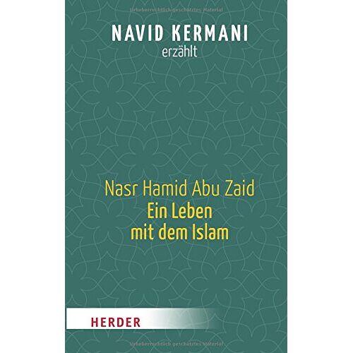 Navid Kermani - Nasr Hamid Abu Zaid - Ein Leben mit dem Islam (HERDER spektrum) - Preis vom 06.05.2021 04:54:26 h