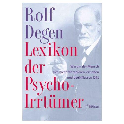 Rolf Degen - Lexikon der Psycho-Irrtümer: Warum der Mensch sich nicht therapieren, erziehen und beeinflussen läßt - Preis vom 01.11.2020 05:55:11 h