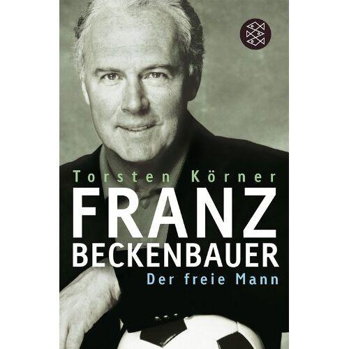 Torsten Körner - Franz Beckenbauer: Der freie Mann - Preis vom 08.05.2021 04:52:27 h