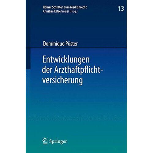 Dominique Püster - Entwicklungen der Arzthaftpflichtversicherung (Kölner Schriften zum Medizinrecht) - Preis vom 20.10.2020 04:55:35 h