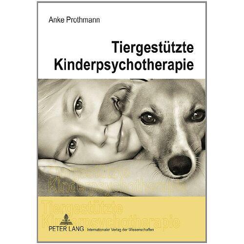 Anke Prothmann - Tiergestützte Kinderpsychotherapie: Theorie und Praxis der tiergestützten Psychotherapie bei Kindern und Jugendlichen - Preis vom 24.02.2021 06:00:20 h