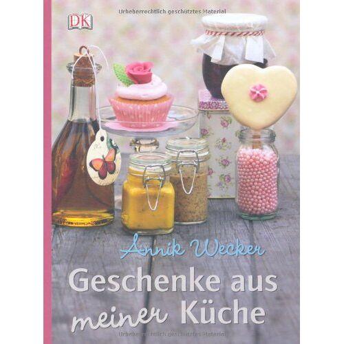 Annik Wecker - Geschenke aus meiner Küche. - Preis vom 12.04.2021 04:50:28 h