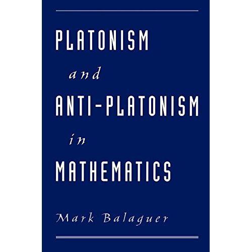 Mark Balaguer - Platonism and Anti-Platonism in Mathematics - Preis vom 09.05.2021 04:52:39 h