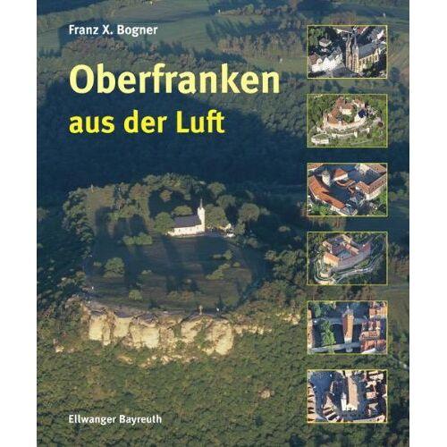 Franz Xaver Bogner - Oberfranken aus der Luft - Preis vom 21.10.2020 04:49:09 h