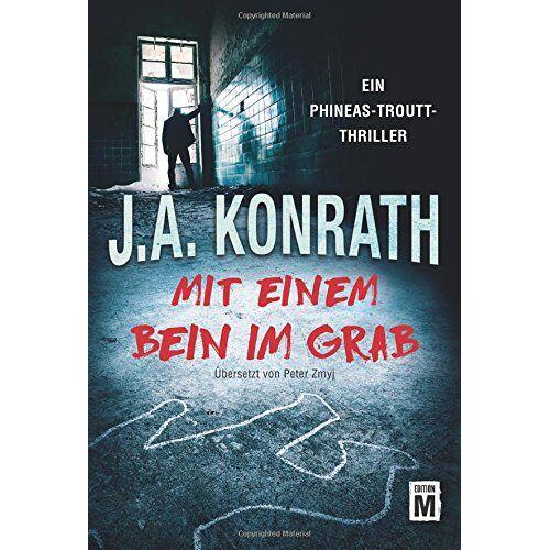 J.A. Konrath - Mit einem Bein im Grab (Ein Phineas-Troutt-Thriller, Band 1) - Preis vom 03.05.2021 04:57:00 h