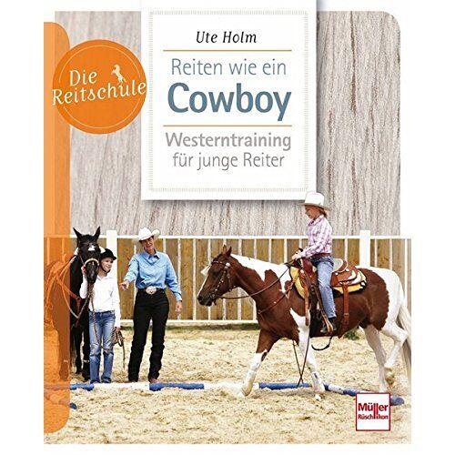 Ute Holm - Reiten wie ein Cowboy: Westerntraining für junge Reiter (Die Reitschule) - Preis vom 21.10.2020 04:49:09 h