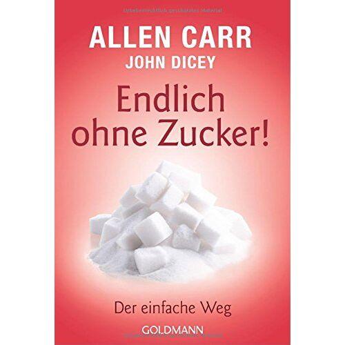Allen Carr - Endlich ohne Zucker!: Der einfache Weg - Preis vom 14.04.2021 04:53:30 h