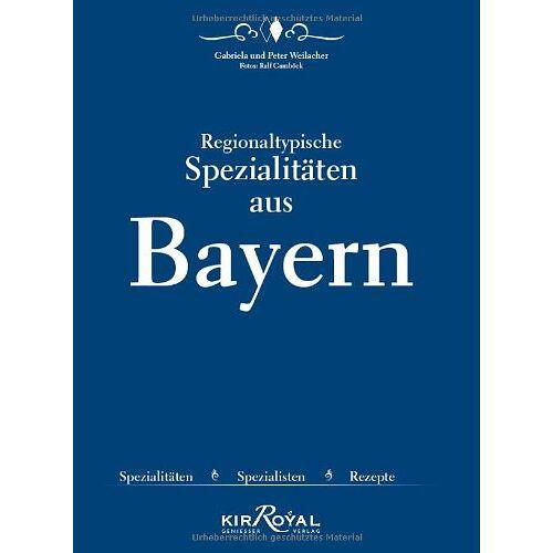 Peter Weilacher - Regionaltypische Spezialitäten aus Bayern: Spezialitäten, Spezialisten, Rezepte - Preis vom 17.04.2021 04:51:59 h