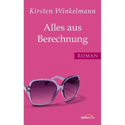 Kirsten Winkelmann - Alles aus Berechnung: Roman - Preis vom 16.05.2021 04:43:40 h