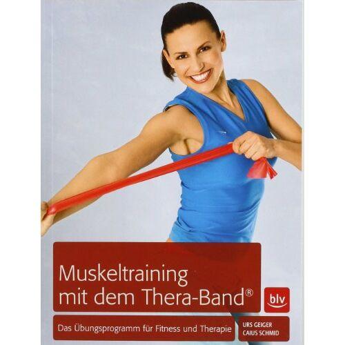 Urs Geiger - Muskeltraining mit dem Thera-Band®: Das Übungsprogramm für Fitness und Therapie - Preis vom 12.05.2021 04:50:50 h