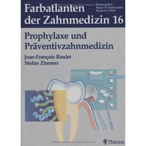 Jean-Francois Roulet - Farbatlanten der Zahnmedizin Band 16: Prophylaxe und Präventivzahnmedizin: Bd. 16 - Preis vom 24.11.2020 06:02:10 h