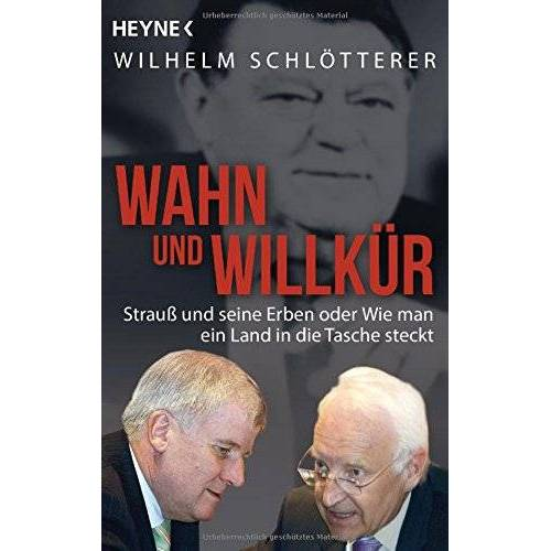 Wilhelm Schlötterer - Wahn und Willkür: Strauß und seine Erben oder Wie man ein Land in die Tasche steckt - Preis vom 20.10.2020 04:55:35 h