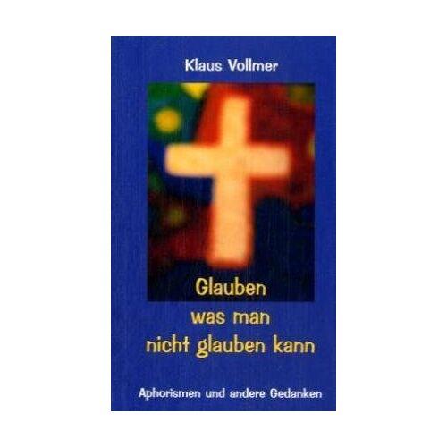 Klaus Vollmer - Glauben - was man nicht glauben kann - Preis vom 27.02.2021 06:04:24 h