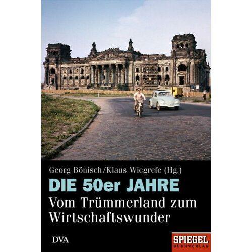 Georg Bönisch - Die 50er Jahre: Vom Trümmerland zum Wirtschaftswunder - Preis vom 10.05.2021 04:48:42 h