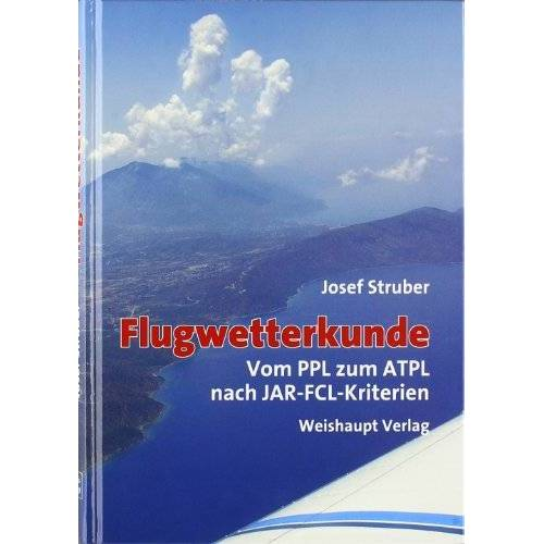 Josef Struber - Flugwetterkunde: Vom PPL zum ATPL nach JAR-FCL-Kriterien - Preis vom 10.05.2021 04:48:42 h