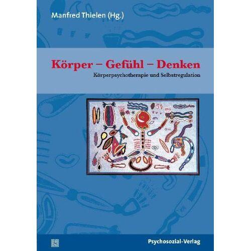 Manfred Thielen - Körper - Gefühl - Denken: Körperpsychotherapie und Selbstregulation. Therapie & Beratung - Preis vom 22.10.2020 04:52:23 h