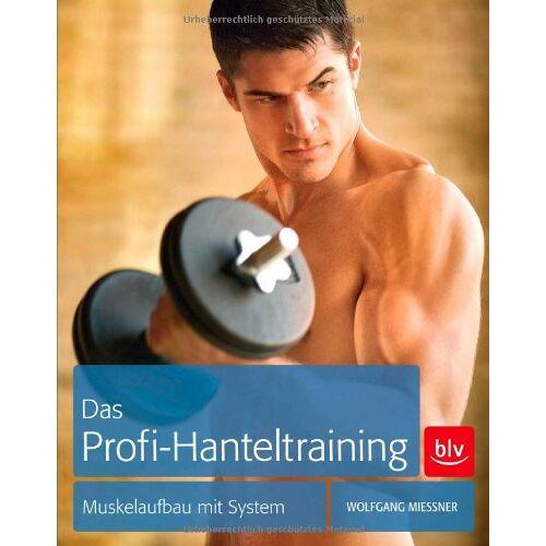 Wolfgang Mießner - Das Profi-Hanteltraining: Muskelaufbau mit System - Preis vom 17.04.2021 04:51:59 h