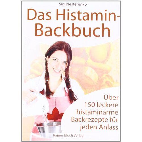 Sigi Nesterenko - Das Histamin-Backbuch: Über 150 leckere histaminarme Backrezepte für jeden Anlass - Preis vom 26.01.2021 06:11:22 h