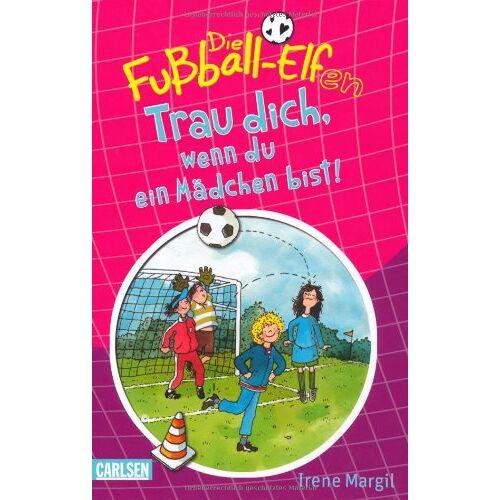 Irene Margil - Die Fußball-Elfen, Band 2: Trau dich, wenn du ein Mädchen bist! - Preis vom 12.04.2021 04:50:28 h
