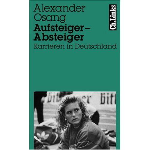 Alexander Osang - Aufsteiger, Absteiger. Karrieren in Deutschland - Preis vom 15.05.2021 04:43:31 h
