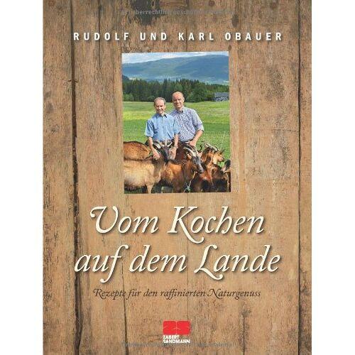 Karl Obauer Rudolf Obauer - Rudolf und Karl Obauer, Vom Kochen auf dem Lande: Rezepte für den raffinierten Naturgenuss - Preis vom 20.10.2020 04:55:35 h