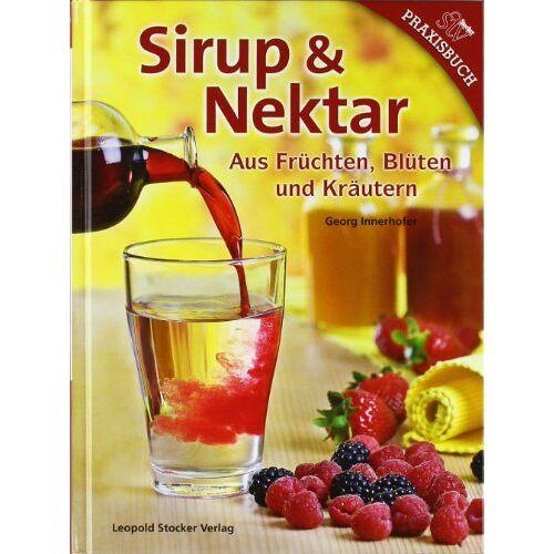 Georg Innerhofer - Sirup & Nektar: Aus Früchten, Blüten und Kräutern - Preis vom 21.10.2020 04:49:09 h