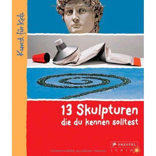 Angela Wenzel - 13 Skulpturen, die du kennen solltest: Kunst für Kids - Preis vom 06.04.2021 04:49:59 h