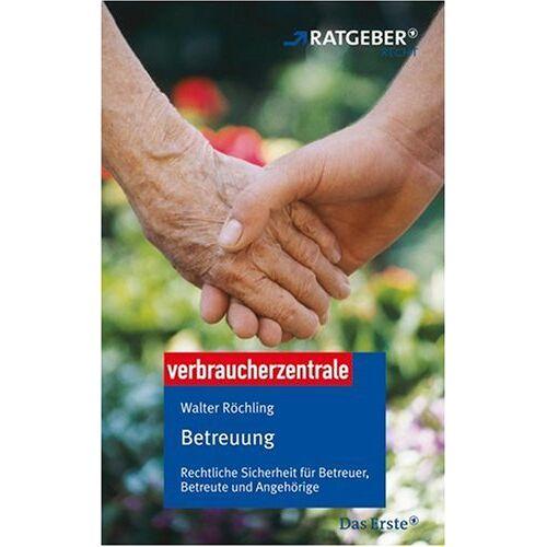 Walter Röchling - Betreuung: Rechtliche Sicherheit für Betreuer, Betreute und Angehörige - Preis vom 27.01.2021 06:07:18 h