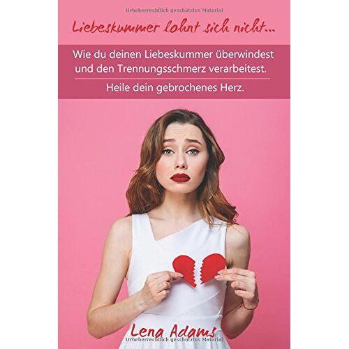 Lena Adams - Liebeskummer lohnt sich nicht… Wie du deinen Liebeskummer überwindest und den Trennungsschmerz verarbeitest. Heile dein gebrochenes Herz. - Preis vom 06.05.2021 04:54:26 h