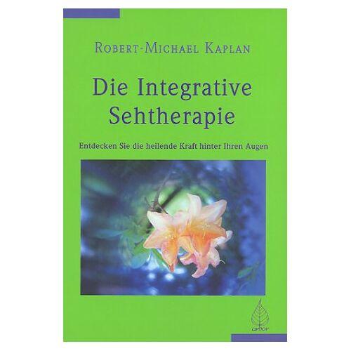 Kaplan, Robert M. - Die integrative Sehtherapie: Entdecke die heilende Kraft hinter deinen Augen - Preis vom 11.05.2021 04:49:30 h