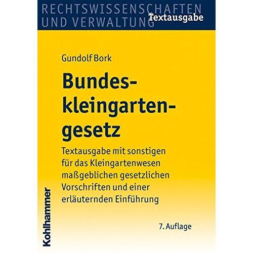 Gundolf Bork - Bundeskleingartengesetz: Textausgabe mit Einführung und Sachverzeichnis - Preis vom 11.04.2021 04:47:53 h