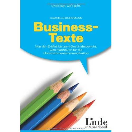 Gabriele Borgmann - Business-Texte: Von der E-Mail bis zum Geschäftsbericht. Das Handbuch für die Unternehmenskommunikation - Preis vom 26.03.2020 05:53:05 h