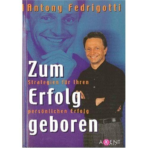Antony Fedrigotti - Zum Erfolg geboren - Preis vom 16.01.2021 06:04:45 h