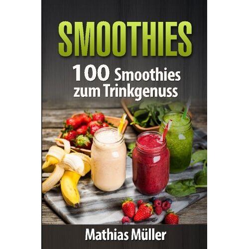 Mathias Müller - Smoothies: 100 Smoothies zum Trinkgenuss aus dem Thermomix - Preis vom 11.11.2019 06:01:23 h